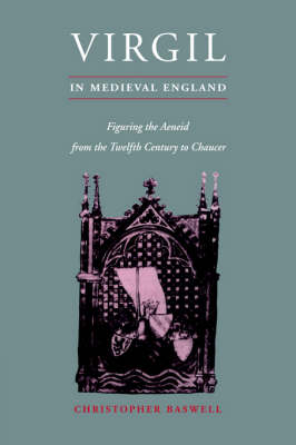 Cambridge Studies in Medieval Literature: Virgil in Medieval England: Figuring The Aeneid from the Twelfth Century to Chaucer Series Number 24 (Hardback)