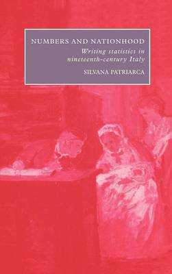 Numbers and Nationhood: Writing Statistics in Nineteenth-Century Italy - Cambridge Studies in Italian History and Culture (Hardback)