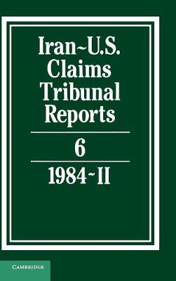 Iran-U.S. Claims Tribunal Reports: Volume 6 - Iran-U.S. Claims Tribunal Reports (Hardback)