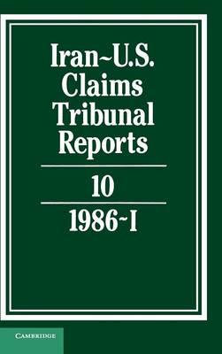 Iran-US Claims Tribunal Reports: Volume 10 - Iran-U.S. Claims Tribunal Reports (Hardback)