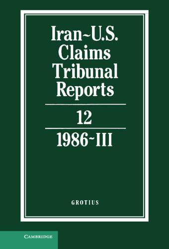 Iran-U.S. Claims Tribunal Reports: Volume 12 - Iran-U.S. Claims Tribunal Reports (Hardback)