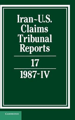 Iran-US Claims Tribunal Reports: Volume 17 - Iran-U.S. Claims Tribunal Reports (Hardback)