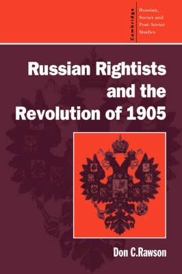 Russian Rightists and the Revolution of 1905 - Cambridge Russian, Soviet and Post-Soviet Studies 95 (Hardback)