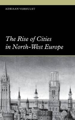 The Rise of Cities in North-West Europe - Themes in International Urban History 4 (Hardback)