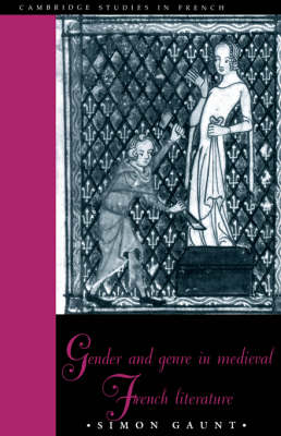 Gender and Genre in Medieval French Literature - Cambridge Studies in French 53 (Hardback)