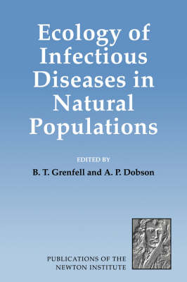 Ecology of Infectious Diseases in Natural Populations - Publications of the Newton Institute 7 (Hardback)