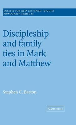 Society for New Testament Studies Monograph Series: Discipleship and Family Ties in Mark and Matthew Series Number 80 (Hardback)