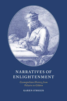 Narratives of Enlightenment: Cosmopolitan History from Voltaire to Gibbon - Cambridge Studies in Eighteenth-Century English Literature and Thought 34 (Hardback)