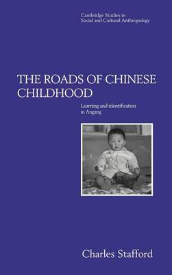 The Roads of Chinese Childhood: Learning and Identification in Angang - Cambridge Studies in Social and Cultural Anthropology 97 (Hardback)