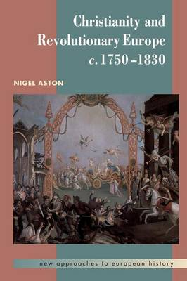 Christianity and Revolutionary Europe, 1750-1830 - New Approaches to European History 25 (Paperback)