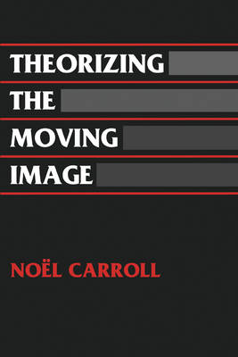 Theorizing the Moving Image - Cambridge Studies in Film (Paperback)