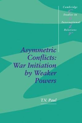 Asymmetric Conflicts: War Initiation by Weaker Powers - Cambridge Studies in International Relations 33 (Paperback)