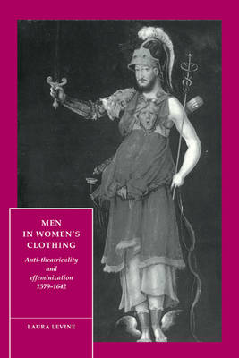 Men in Women's Clothing: Anti-theatricality and Effeminization, 1579-1642 - Cambridge Studies in Renaissance Literature and Culture 5 (Paperback)