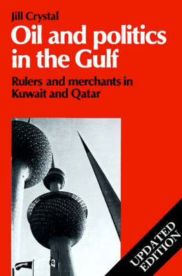 Oil and Politics in the Gulf: Rulers and Merchants in Kuwait and Qatar - Cambridge Middle East Library 24 (Paperback)