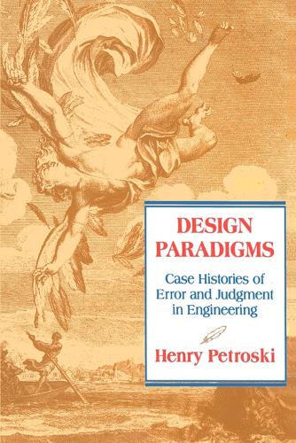 Design Paradigms: Case Histories of Error and Judgment in Engineering (Paperback)