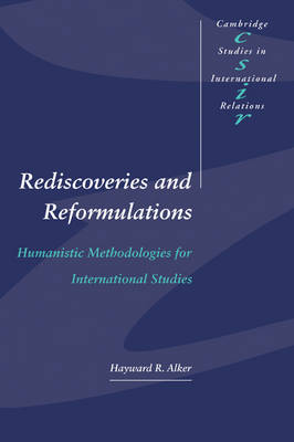 Rediscoveries and Reformulations: Humanistic Methodologies for International Studies - Cambridge Studies in International Relations 41 (Paperback)