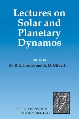 Lectures on Solar and Planetary Dynamos - Publications of the Newton Institute 2 (Paperback)