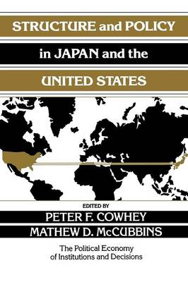 Structure and Policy in Japan and the United States: An Institutionalist Approach - Political Economy of Institutions and Decisions (Paperback)