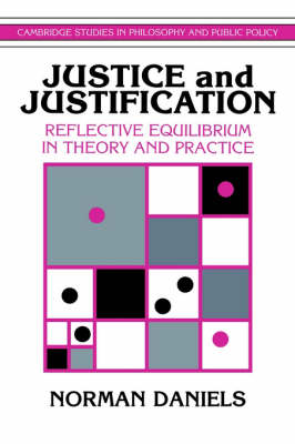 Justice and Justification: Reflective Equilibrium in Theory and Practice - Cambridge Studies in Philosophy and Public Policy (Paperback)