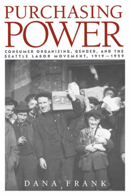 Purchasing Power: Consumer Organizing, Gender, and the Seattle Labor Movement, 1919-1929 (Paperback)