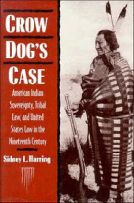 Crow Dog's Case: American Indian Sovereignty, Tribal Law, and United States Law in the Nineteenth Century - Studies in North American Indian History (Paperback)