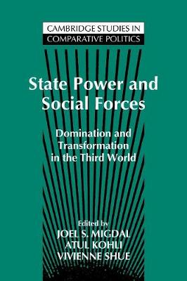 State Power and Social Forces: Domination and Transformation in the Third World - Cambridge Studies in Comparative Politics (Paperback)