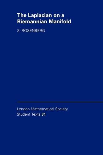 The Laplacian on a Riemannian Manifold: An Introduction to Analysis on Manifolds - London Mathematical Society Student Texts 31 (Paperback)