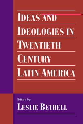 Ideas and Ideologies in Twentieth-Century Latin America (Paperback)