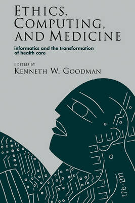 Ethics, Computing, and Medicine: Informatics and the Transformation of Health Care (Paperback)