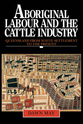Aboriginal Labour and the Cattle Industry: Queensland from White Settlement to the Present - Studies in Australian History (Paperback)