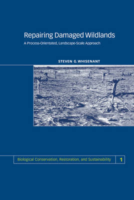 Biological Conservation, Restoration, and Sustainability: Repairing Damaged Wildlands: A Process-Orientated, Landscape-Scale Approach Series Number 1 (Hardback)