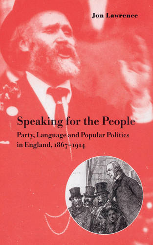 Speaking for the People: Party, Language and Popular Politics in England, 1867-1914 (Hardback)