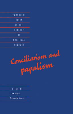 Cambridge Texts in the History of Political Thought: Conciliarism and Papalism (Hardback)