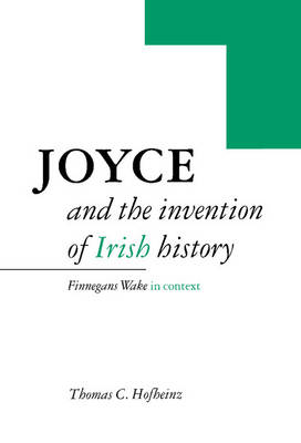 Joyce and the Invention of Irish History: Finnegans Wake in Context (Hardback)