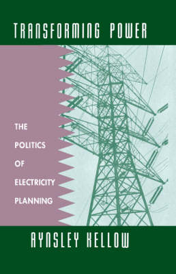 Transforming Power: The Politics of Electricity Planning (Hardback)
