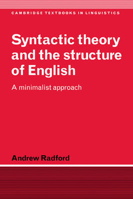 Syntactic Theory and the Structure of English: A Minimalist Approach - Cambridge Textbooks in Linguistics (Hardback)
