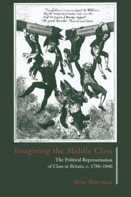 Imagining the Middle Class: The Political Representation of Class in Britain, c.1780-1840 (Hardback)
