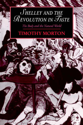 Cambridge Studies in Romanticism: Shelley and the Revolution in Taste: The Body and the Natural World Series Number 10 (Hardback)
