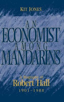 An Economist among Mandarins: A Biography of Robert Hall, 1901-1988 - National Institute of Economic and Social Research Economic and Social Studies 10 (Hardback)