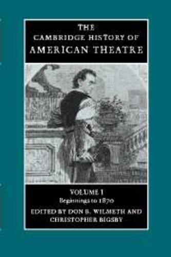 The The Cambridge History of American Theatre 3 Volume Hardback Set The Cambridge History of American Theatre: Beginnings to 1870 Volume 1 - Cambridge History of American Theatre (Hardback)