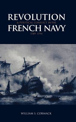 Revolution and Political Conflict in the French Navy 1789-1794 (Hardback)