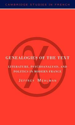 Genealogies of the Text: Literature, Psychoanalysis, and Politics in Modern France - Cambridge Studies in French 54 (Hardback)
