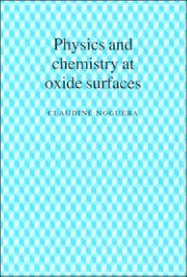 Physics and Chemistry at Oxide Surfaces (Hardback)