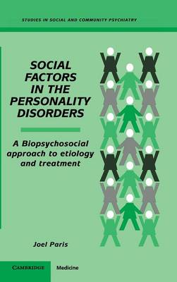 Social Factors in the Personality Disorders: A Biopsychosocial Approach to Etiology and Treatment - Studies in Social and Community Psychiatry (Hardback)