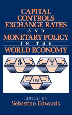 Capital Controls, Exchange Rates, and Monetary Policy in the World Economy (Hardback)