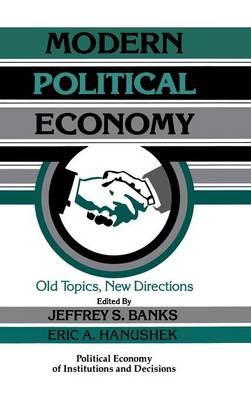 Modern Political Economy: Old Topics, New Directions - Political Economy of Institutions and Decisions (Hardback)