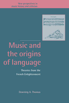 Music and the Origins of Language: Theories from the French Enlightenment - New Perspectives in Music History and Criticism 2 (Hardback)