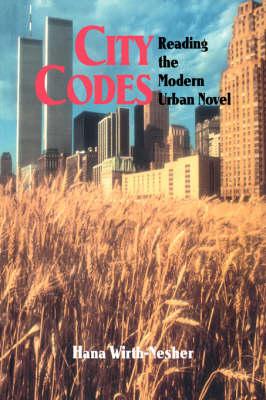 City Codes: Reading the Modern Urban Novel (Hardback)