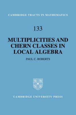Multiplicities and Chern Classes in Local Algebra - Cambridge Tracts in Mathematics 133 (Hardback)
