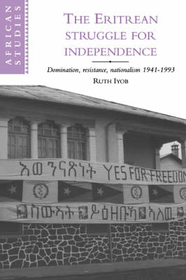 African Studies: The Eritrean Struggle for Independence: Domination, Resistance, Nationalism, 1941-1993 Series Number 82 (Hardback)